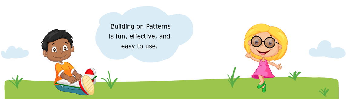 Building on Patterns is fun, effective, and easy to use. Cartoon image of children reading and playing outside.